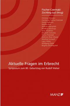 Aktuelle Fragen im Erbrecht Symposium zum 80. Geburtstag von Rudolf Welser