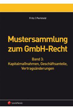 Mustersammlung zum GmbH-Recht, Band III - Kapitalmaßnahmen, Geschäftsanteile, Vertragsänderungen