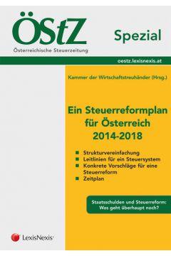 ÖStZ Spezial - Ein Steuerreformplan für Österreich 2014-2018