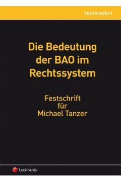 Die Bedeutung der BAO im Rechtssystem - Festschrift für Michael Tanzer