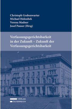 Verfassungsgerichtsbarkeit in der Zukunft - Zukunft der Verfassungsgerichtsbarkeit