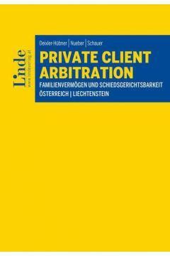 Private Client Arbitration - Familienvermögen und Schiedsgerichtsbarkeit