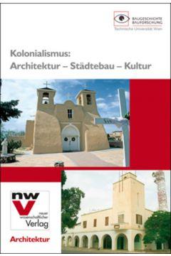 Kolonialismus: Architektur – Städtebau – Kultur