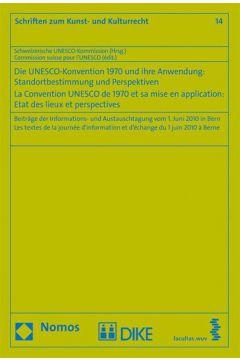 Die UNESCO-Konvention 1970 und ihre Anwendung: Standortbestimmung und Perspektiven