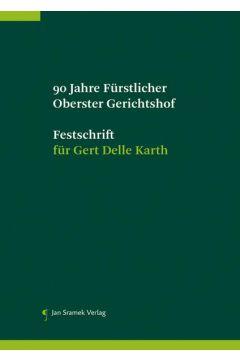 90 Jahre Fürstlicher Oberster Gerhichtshof, Festschrift für Gert Delle Karth