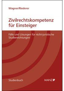 Zivilrechtskompetenz für Einsteiger Fälle und Lösungen für nicht-juristische Studienrichtungen