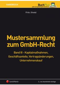 Mustersammlung zum GmbH-Recht / Mustersammlung zum GmbH-Recht, Band III - Kapitalmaßnahmen, Geschäftsanteile, Vertragsänderungen