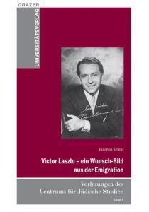 Victor Laszlo – ein Wunsch-Bild aus der Emigration