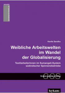 Weibliche Arbeitswelten im Wandel der Globalisierung. Textilarbeiterinnen im Sumangali-System südindischer Spinnereibetriebe.