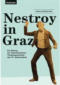 Nestroy in Graz. Ein Beitrag zur österreichischen Theatergeschichte des 19. Jahrhunderts