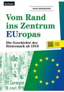 Vom Rand ins Zentrum EUropas. Die Geschichte der Steiermark ab 1918