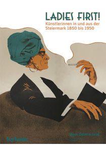 Ladies First! Künstlerinnen in und aus der Steiermark 1850–1950