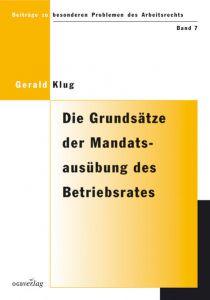 Die Grundsätze der Mandatsausübung des Betriebsrates gemäss Paragraph 115 ArbVG