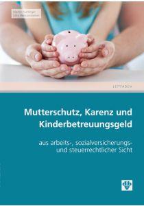 Mutterschutz, Karenz und Kinderbetreuungsgeld