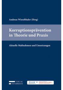 Korruptionsprävention in Theorie und Praxis
