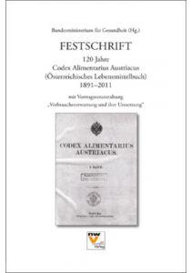 """Festschrift 120 Jahre Codex Alimentarius Austriacus (Österreichisches Lebensmittelbuch) 1891-2011 mit Vortragsveranstaltung """"Verbrauchererwartung und ihre Umsetzung"""""""