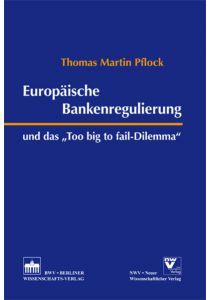 "Europäische Bankenregulierung und das ""Too big to fail-Dilemma"""