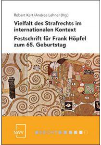 Vielfalt des Strafrechts im internationalen Kontext. Festschrift für Frank Höpfel zum 65. Geburtstag.