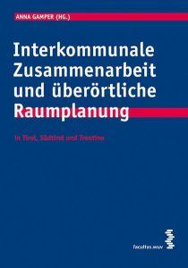 Interkommunale Zusammenarbeit und überörtliche Raumplanung