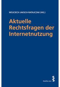 Aktuelle Rechtsfragen der Internetnutzung