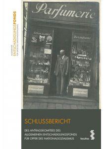 Schlussbericht des Antragskomitees des Allgemeinen Entschädigungsfonds für Opfer des Nationalsozialismus