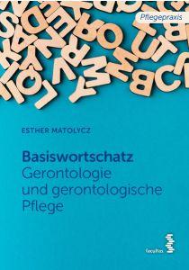 Grundwortschatz Gerontologie und gerontologische Pflege